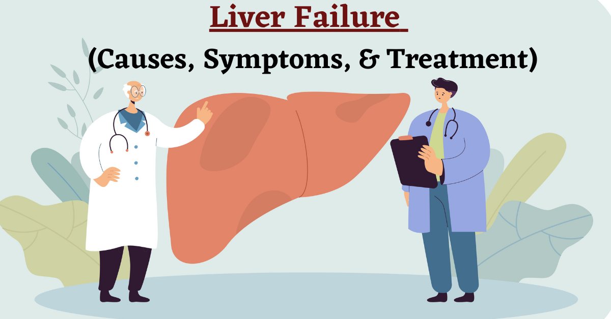 Liver Failure - It's Causes, Symptoms and Treatment